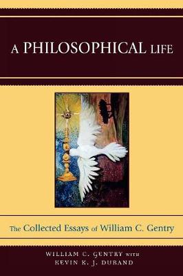 A Philosophical Life: The Collected Essays of William C. Gentry (Paperback)