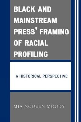 Black and Mainstream Press' Framing of Racial Profiling: A Historical Perspective (Paperback)