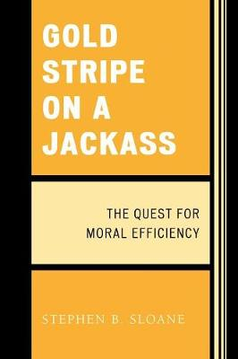 Gold Stripe on a Jackass: The Quest for Moral Efficiency (Paperback)