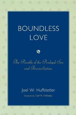 Boundless Love: The Parable of the Prodigal Son and Reconciliation (Paperback)