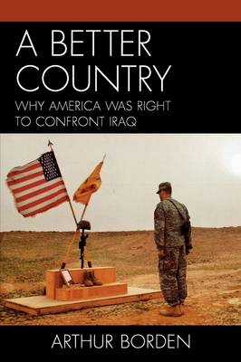 A Better Country: Why America Was Right to Confront Iraq (Paperback)