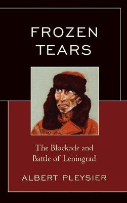 Frozen Tears: The Blockade and Battle of Leningrad (Hardback)