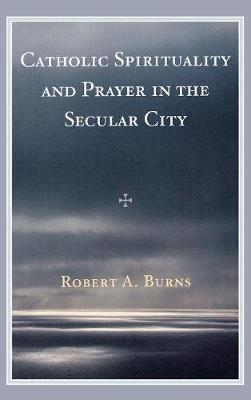 Catholic Spirituality and Prayer in the Secular City (Hardback)