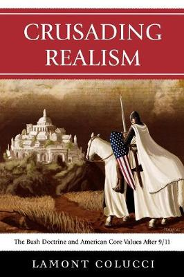 Crusading Realism: The Bush Doctrine and American Core Values After 9/11 (Paperback)