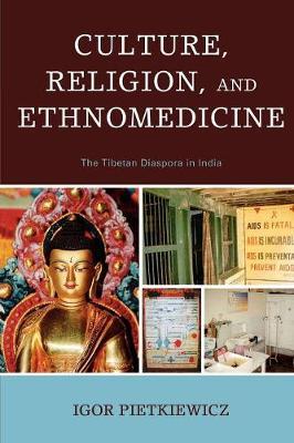 Culture, Religion, and Ethnomedicine: The Tibetan Diaspora in India (Paperback)