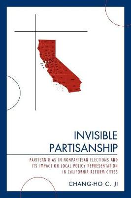 Invisible Partisanship: Partisan Bias in Nonpartisan Elections and Its Impact on Local Policy Representation in California Reform Cities (Paperback)