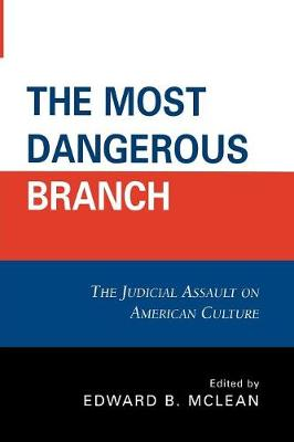 The Most Dangerous Branch: The Judicial Assault on American Culture (Paperback)