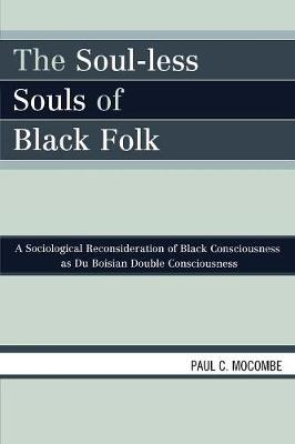 The Soul-less Souls of Black Folk: A Sociological Reconsideration of Black Consciousness as Du Boisian Double Consciousness (Paperback)