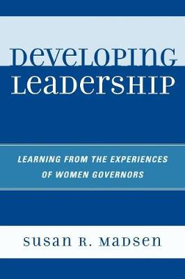Developing Leadership: Learning from the Experiences of Women Governors (Paperback)