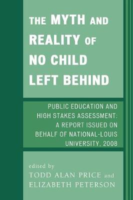 The Myth and Reality of No Child Left Behind: Public Education and High Stakes Assessment (Paperback)