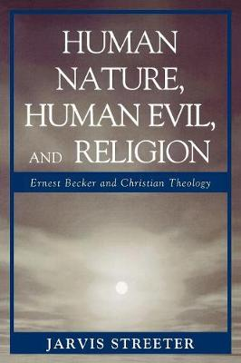 Human Nature, Human Evil, and Religion: Ernest Becker and Christian Theology (Paperback)