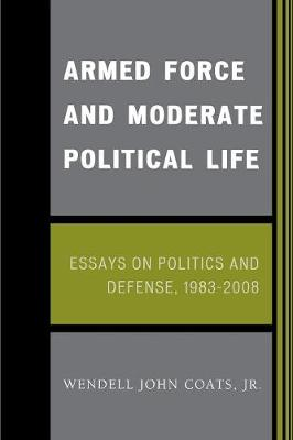Cover Armed Force and Moderate Political Life: Essays on Politics and Defense, 1983-2008