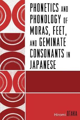 Phonetics and Phonology of Moras, Feet and Geminate Consonants in Japanese (Paperback)