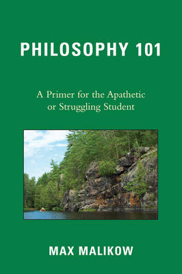 Philosophy 101: A Primer for the Apathetic or Struggling Student (Paperback)