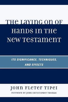 The Laying on of Hands in the New Testament: Its Significance, Techniques, and Effects (Paperback)