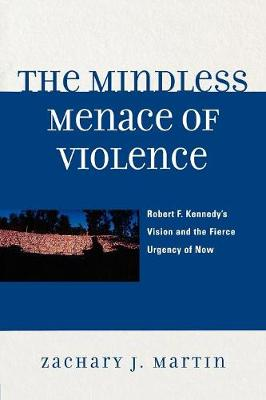 The Mindless Menace of Violence: Robert F. Kennedy's Vision and the Fierce Urgency of Now (Paperback)