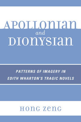 Apollonian and Dionysian: Patterns of Imagery in Edith Wharton's Tragic Novels (Paperback)
