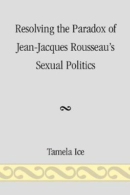 Resolving the Paradox of Jean-Jacques Rousseau's Sexual Politics (Paperback)