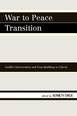 War to Peace Transition: Conflict Intervention and Peacebuilding in Liberia (Paperback)