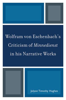 Wolfram von Eschenbach's Criticism of Minnedienst in his Narrative Works (Paperback)