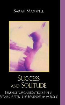 Success and Solitude: Feminist Organizations Fifty Years After The Feminine Mystique (Hardback)