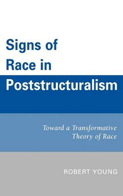 Signs of Race in Poststructuralism: Toward a Transformative Theory of Race (Hardback)
