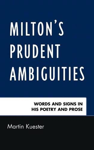 Milton's Prudent Ambiguities: Words and Signs in His Poetry and Prose (Hardback)