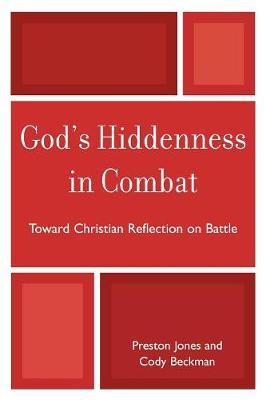 God's Hiddenness in Combat: Toward Christian Reflection on Battle (Paperback)