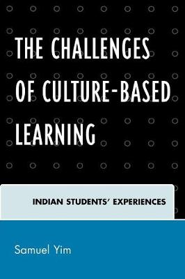 The Challenges of Culture-based Learning: Indian Students' Experiences (Paperback)