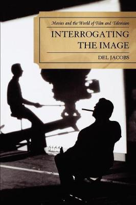 Interrogating the Image: Movies and the World of Film and Television (Paperback)