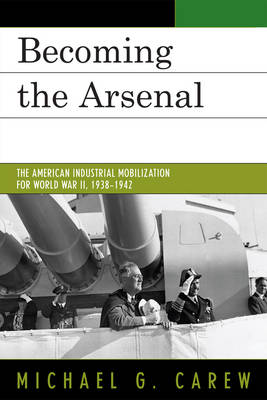Becoming the Arsenal: The American Industrial Mobilization for World War II, 1938-1942 (Hardback)