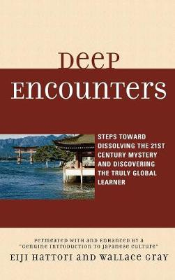 Deep Encounters: Steps toward Dissolving the 21st Century Mystery and Discovering the Truly Global Learner (Hardback)