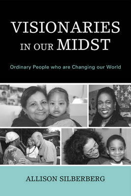 Visionaries In Our Midst: Ordinary People who are Changing our World (Paperback)