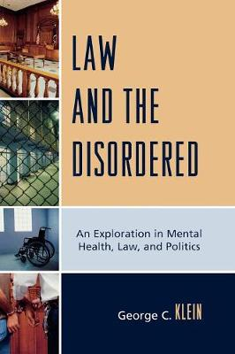 Law and the Disordered: An Explanation in Mental Health, Law, and Politics (Hardback)