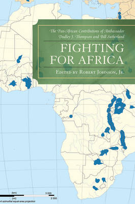 Fighting for Africa: The Pan-African Contributions of Ambassador Dudley J. Thompson and Bill Sutherland (Paperback)