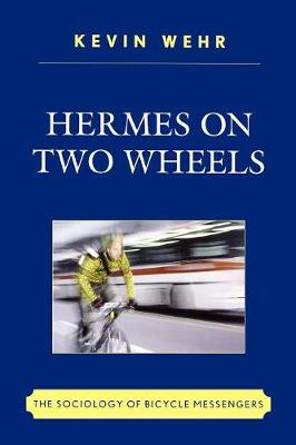 Hermes on Two Wheels: The Sociology of Bicycle Messengers (Paperback)