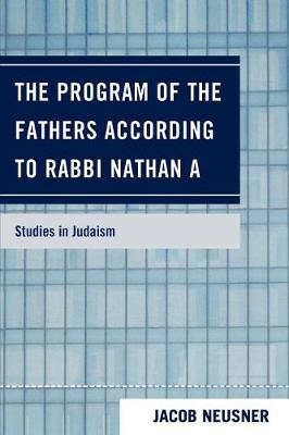 The Program of the Fathers According to Rabbi Nathan A - Studies in Judaism (Paperback)