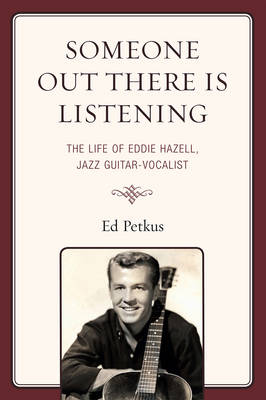 Someone Out There Is Listening: The Life of Eddie Hazell, Jazz Guitar-Vocalist (Paperback)