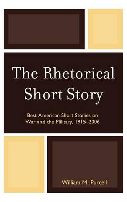 The Rhetorical Short Story: Best American Short Stories on War and the Military, 1915-2006 (Hardback)