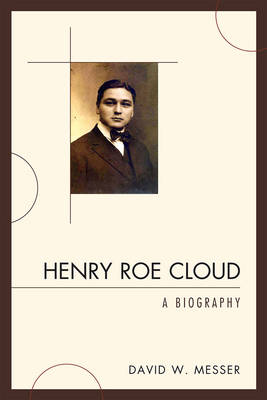 Henry Roe Cloud: A Biography (Paperback)