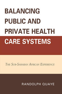 Balancing Public and Private Health Care Systems: The Sub-Saharan African Experience (Paperback)