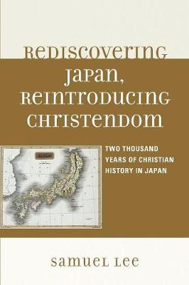 Rediscovering Japan, Reintroducing Christendom: Two Thousand Years of Christian History in Japan (Paperback)
