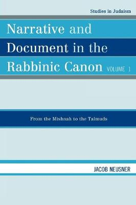 Narrative and Document in the Rabbinic Canon: From the Mishnah to the Talmuds - Studies in Judaism Volume I (Paperback)