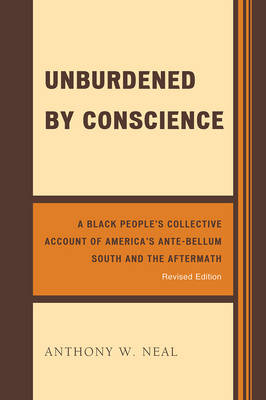Unburdened by Conscience: A Black People's Collective Account of America's Ante-Bellum South and the Aftermath (Paperback)