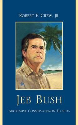 Jeb Bush: Aggressive Conservatism in Florida (Hardback)