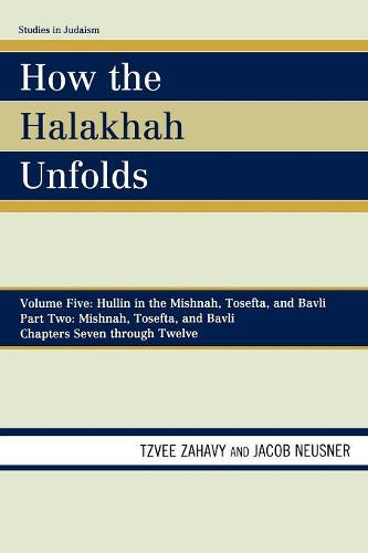 How the Halakhah Unfolds: Hullin in the Mishnah, Tosefta, and Bavli, Part Two: Mishnah, Tosefta, and Bavli - Studies in Judaism Volume 5, Chapt (Paperback)