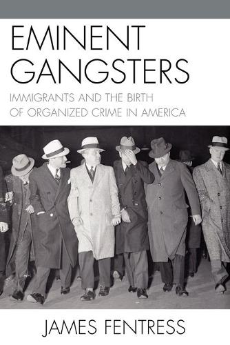 Eminent Gangsters: Immigrants and the Birth of Organized Crime in America (Paperback)
