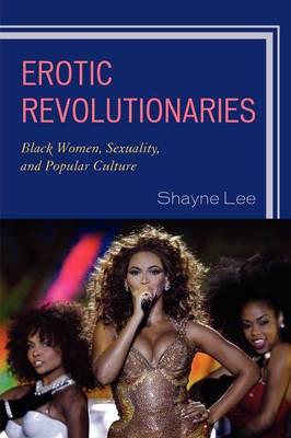 Erotic Revolutionaries: Black Women, Sexuality, and Popular Culture (Paperback)