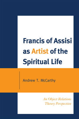 Francis of Assisi as Artist of the Spiritual Life: An Object Relations Theory Perspective (Paperback)