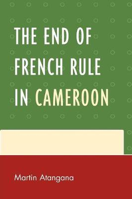 The End of French Rule in Cameroon (Paperback)